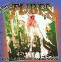 The Tubes - Dawn Of The Tubes (Demo Daze And Radio Waves = 10 Songs Compilation/Phoenix Gems, 2000) (Imp)